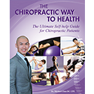 The Chiropractic Way To Health [HARDCOPY]